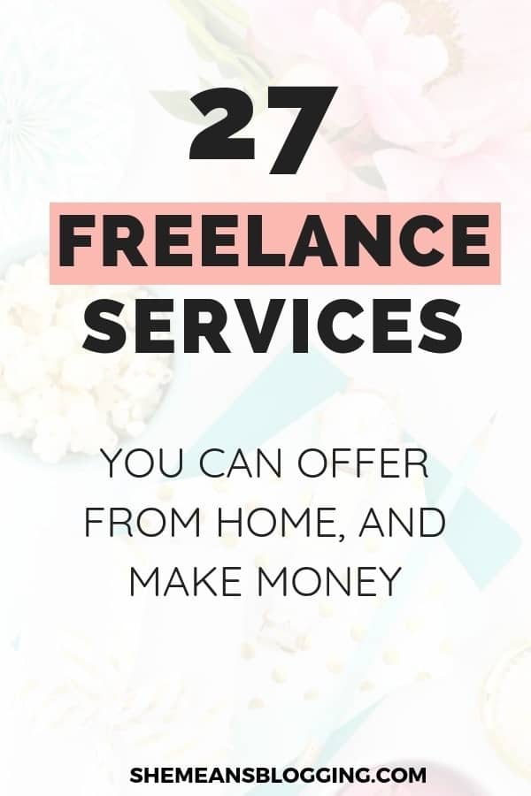 Freelance services you can offer from home, and make money! Check out 27+ jobs you can do from home, and earn money from home. #freelance #makemoney #blogging