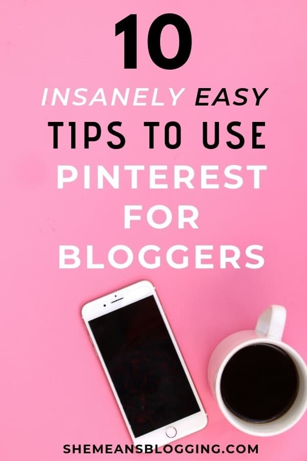 Not sure, how to use pinterest for blogging to drive traffic, and sales? Follow these 10 insanely easy pinterest tips to start using pinterest for bloggers! #pinterest #blogtips #pinterestmarketing #pinteresttraffic