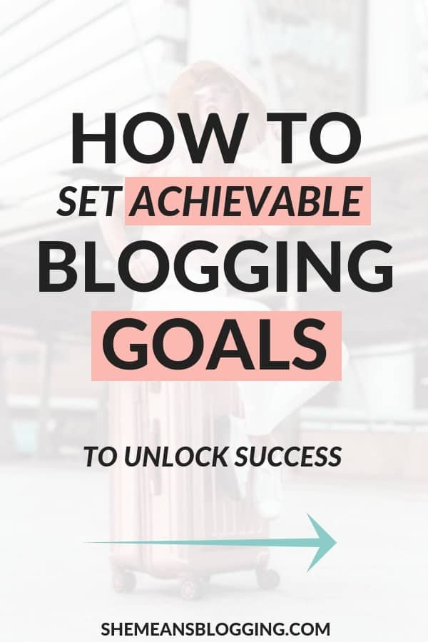 how to set smart goals, how to set blogging goals to grow your blog