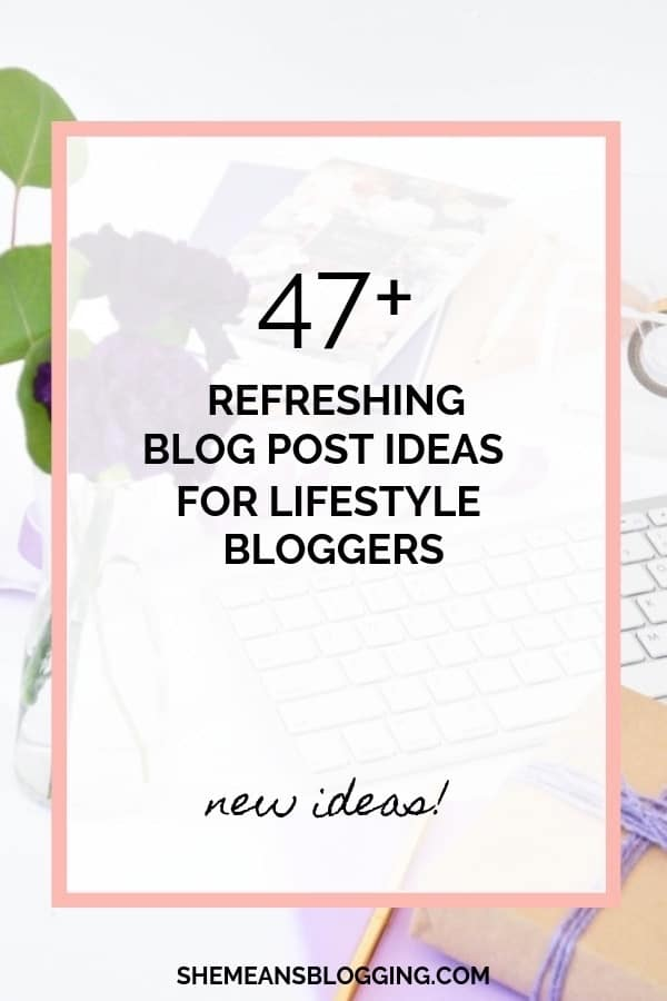 Looking for new blog post topics for your lifestyle blog? Check out 47+ totally new blog post ideas for lifestyle bloggers! Be creative, and write on new blog post topics today. #blogging #bloggingtips #blogger #lifestyle