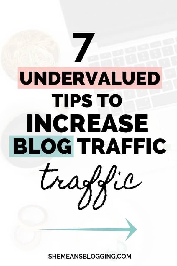 Want to increase blog traffic? Definitely FOLLOW these 7 undervalued tips to get more traffic to your blog! Start using these strategies to grow your blog. #blogging #bloggingtips
