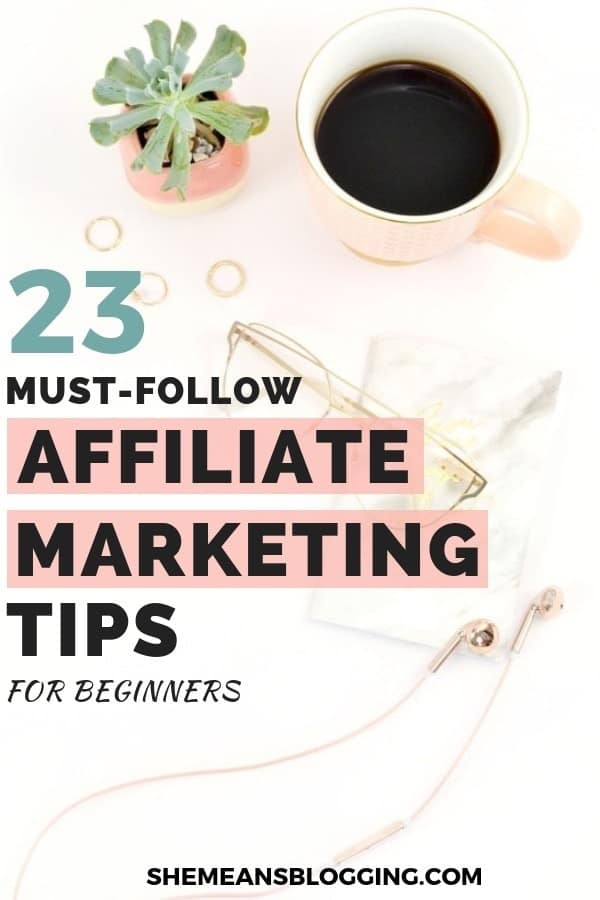 Are you trying to master affiliate marketing? This post is for you! Click to find out 23 must-follow affiliate marketing tips for beginners. Implement these tips so that you start making money from your blog faster | Affiliate marketing for beginners | affiliate marketing for bloggers | Make Money with affiliate marketing | #affiliatemarketing #bloggingtips #makemoneyonline #blogger