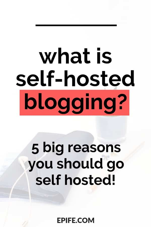 Self hosted blogging! What is a self hosted blog, and why bloggers should go self hosted (wordpress.org)? Just read these 5 reasons to have a clear understanding of self hosting