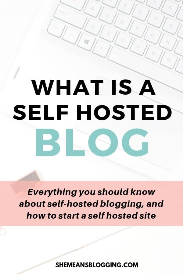 What is a self hosted blog? Why you need to go self hosted? Benefits of self hosted blogging.