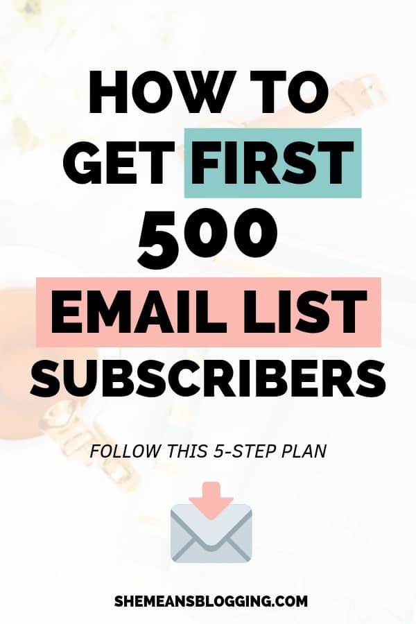 how to get first 500 email list subscribers for your blog, increase email subscribers, get more subscribers,
