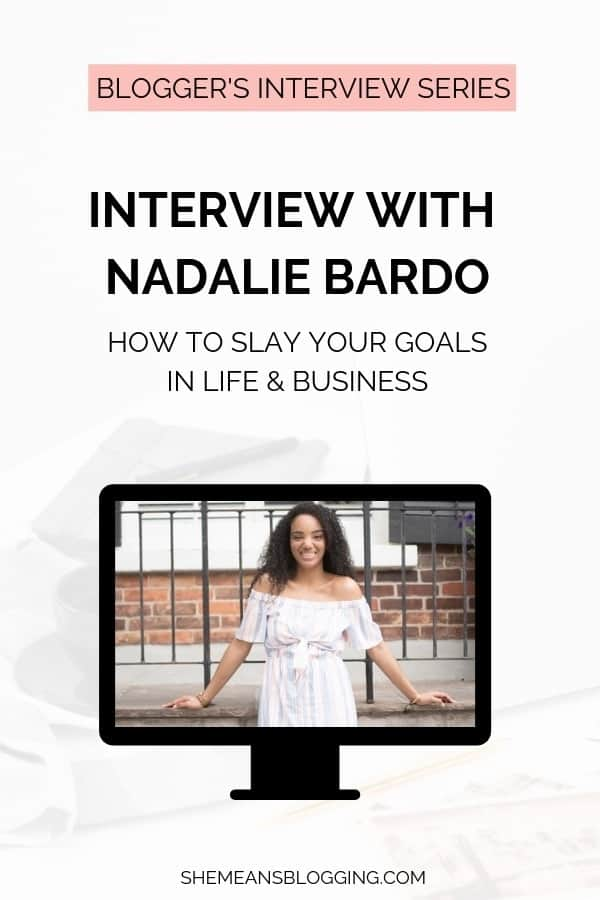 Blogger's interview series. Learn how to slay your blogging goals with Nadalie Bardo. Her expert knowledge on goal setting and goal slaying helps bloggers, entrepreneurs and business owners accomplish their goals. Click to read her interview on shemeansblogging! #blogging #entrepreneurship