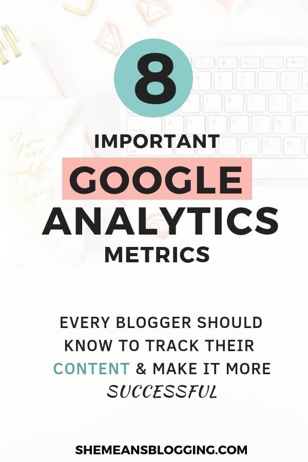 Do you use Google analytics tool? Use this 8 most important google analytics metrics to track your blog performance, and make every piece of content successful! Figure out what's working best on your blog with must-follow Google analytics metrics and get amazing results #blogging #bloggingtips #seo