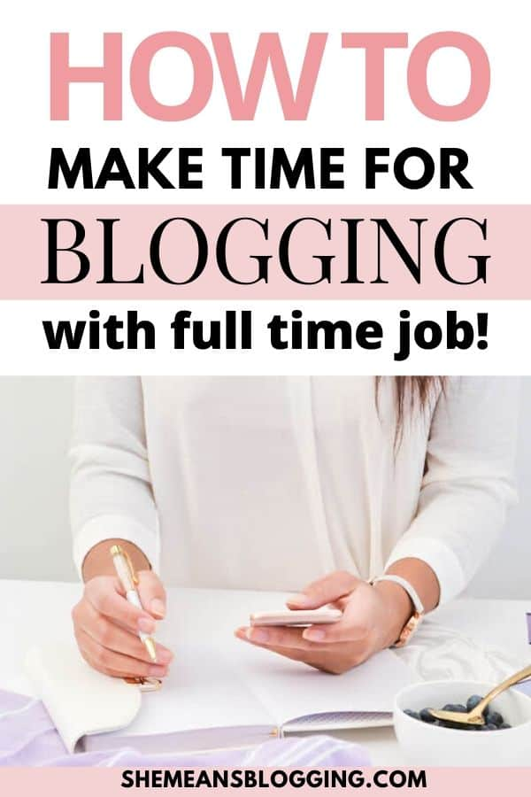 Finding it hard to manage blog with a full time job? Here's how to make time for blogging with a full-time job! Yes, you can grow your blog part time  and make it a successful blog. #bloggingtips #bloggingforbeginners #bloggers