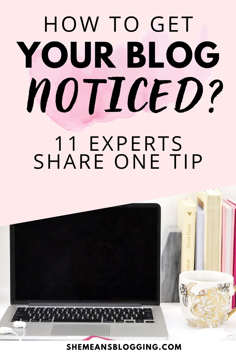 How to get your blog noticed? What are some ways to get your blog noticed? Here are top blogging tips from 11 blogging experts! Learn the best blogging tips #bloggingtips #bloggingforbeginners