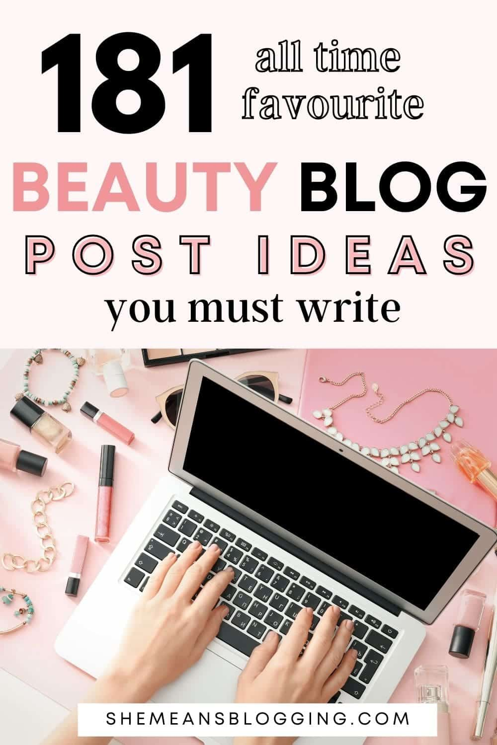 Looking for new beauty blog post ideas? Here are 181+ top beauty blog post topics to write about. Use these beauty content for inspiration and write great beauty blog posts on your blog. Lots of beauty ideas to share.