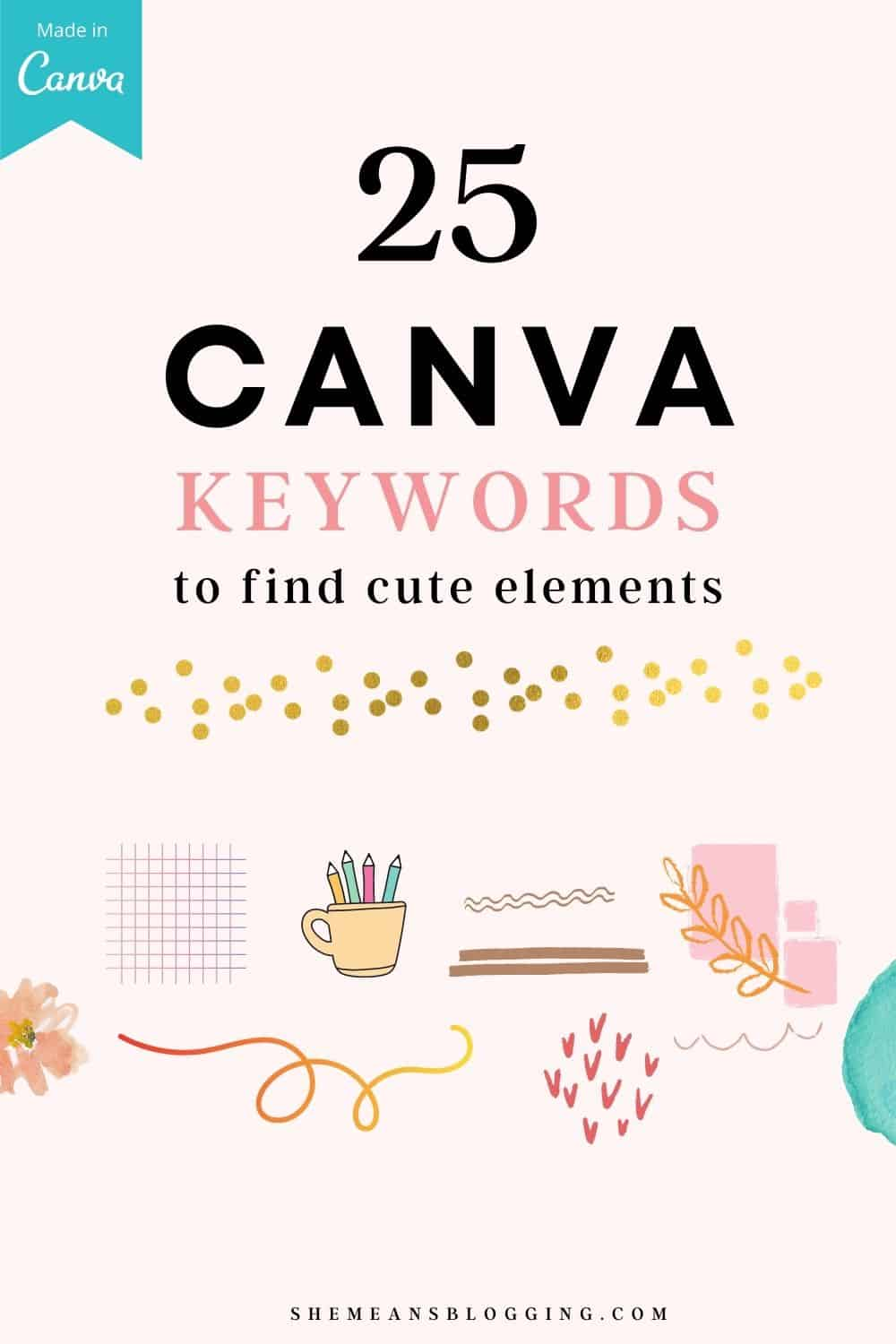 Type these canva keywords for creative elements. What keywords to type in Canva for finding elements? Here are 25 hidden secret keywords for canva elements ideas. Click to use these elements for Canva. Aesthetic keywords for canva. Artistic keywords for canva. Canva tips and tricks.