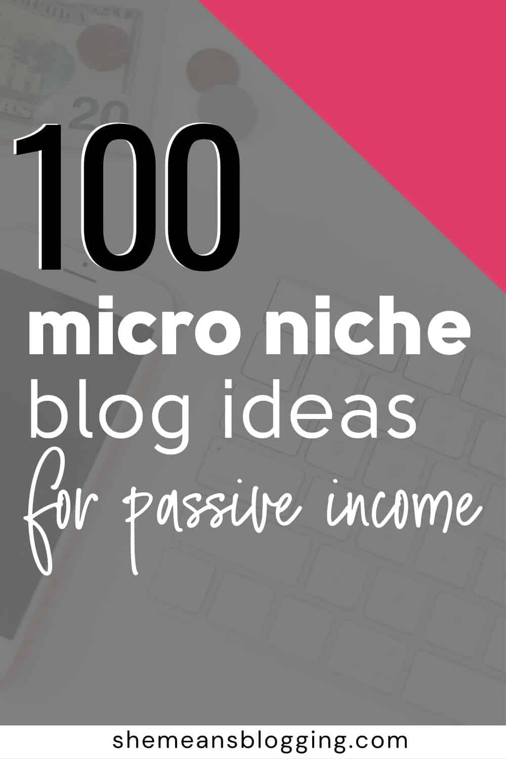The best micro niche blog ideas to make passive income. Want to start a micro niche blog site? Click to find out 100+ best and high demand micro niche blog topics.